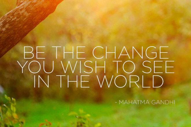 """""""Be the change"""" quote"""