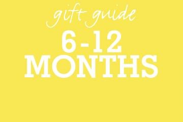 6 - 12 month old gift guides