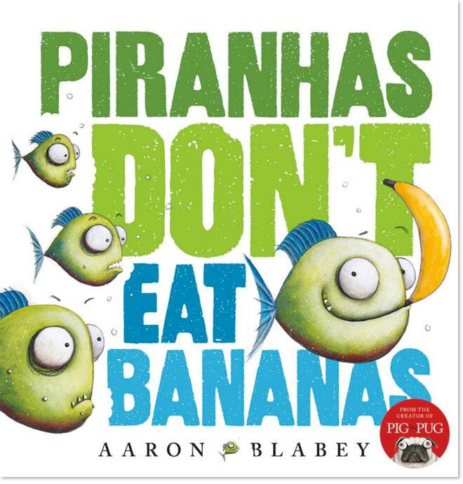 Piranhas-Don't-Eat-Banana-by-Aaron-Blabey