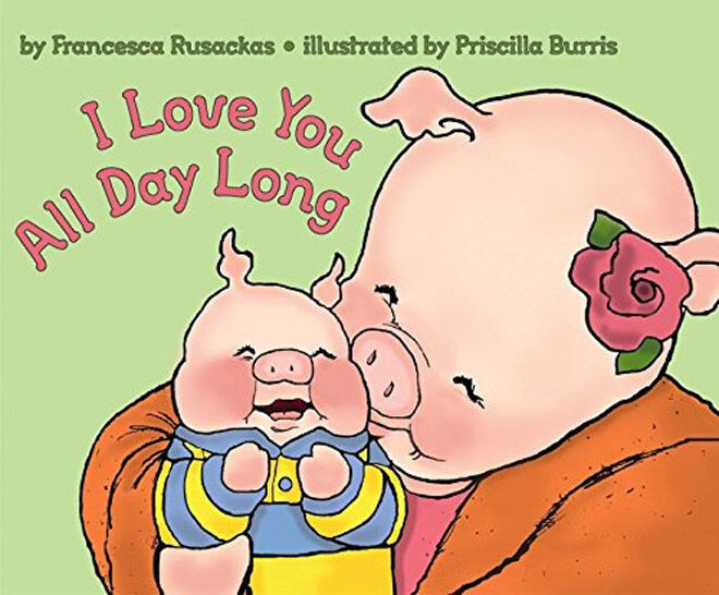 I Love You All Day Long by Francesca Rusackas & Priscilla Burris