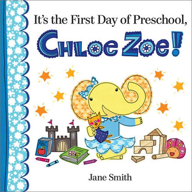 It's The First Day of Preschool, Chloe Zoe! by Jane Smith