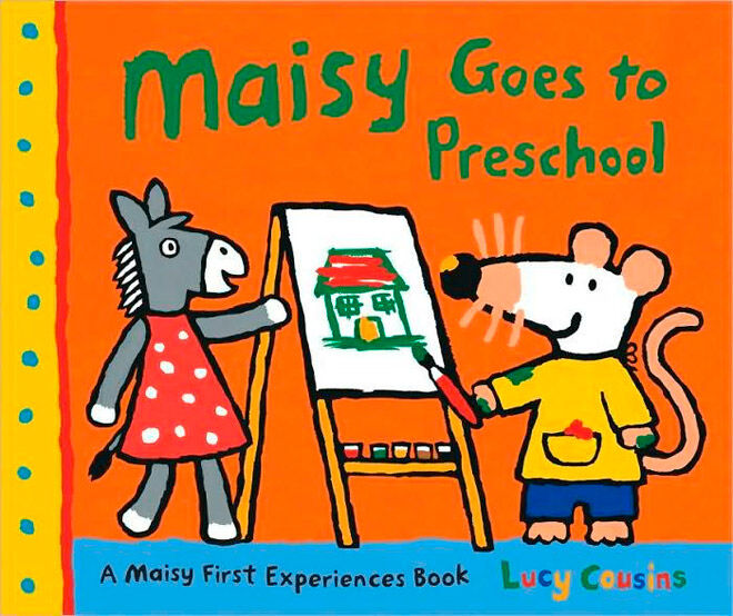 Maisy Goes to Preschool by Lucy Cousins: