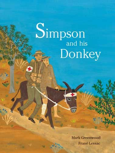 Simpson and his Donkey by Mark Greenwood Anzac Day books