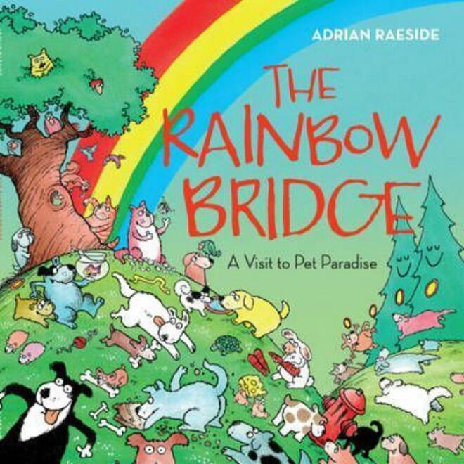 The Rainbow Bridge: A Visit to Pet Paradise by Adrian Raeside
