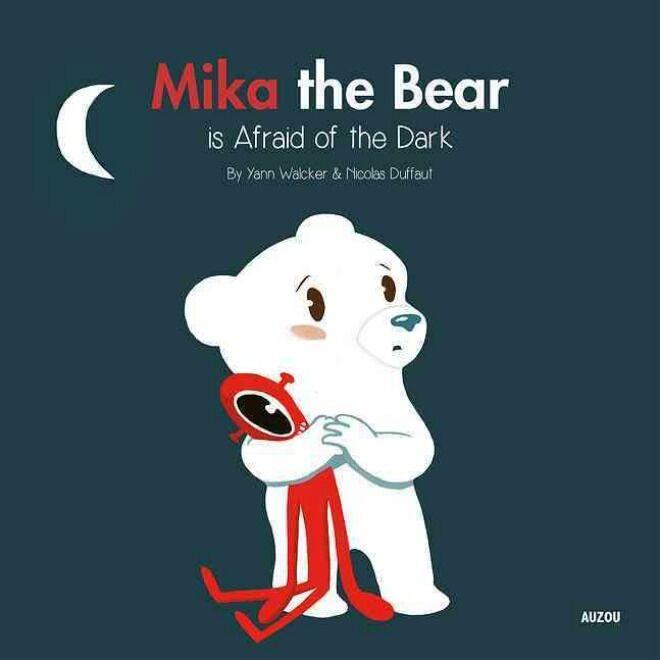mika the bear is afraid of the dark by yann walcker