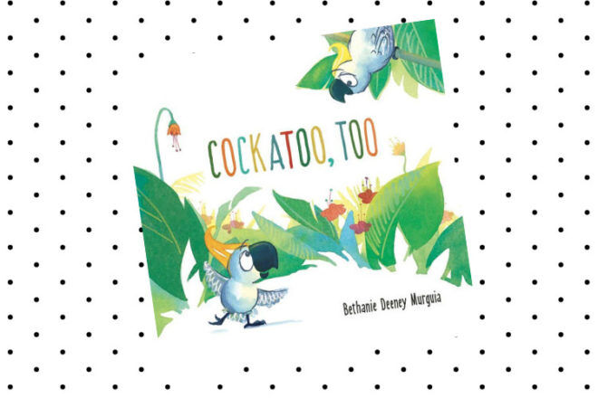 Book Review: Cockatoo, Too by Bethanie Deeney Murguia